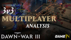 Warhammer 40.000: Dawn of War 3 (III):  Multiplayer Analysis